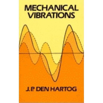 Mechanical Vibrations - (Dover Books on Engineering) by  J P Den Hartog (Paperback)