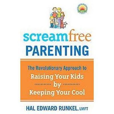 ScreamFree Parenting (Reprint) (Paperback) by Hal Edward Runkel