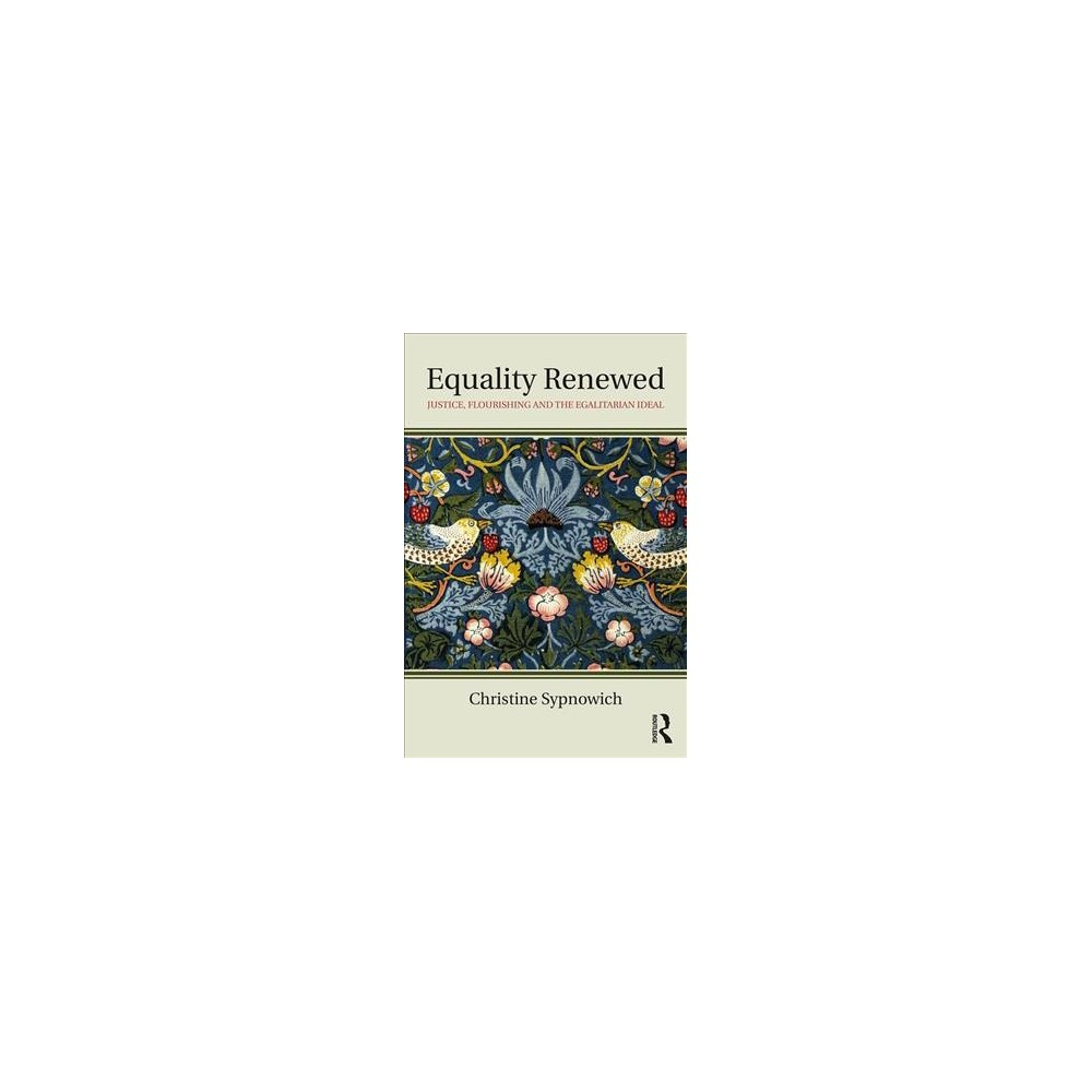 Equality Renewed : Justice, Flourishing and the Egalitarian Ideal - by Christine Sypnowich (Paperback)