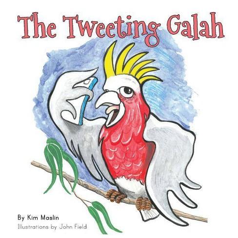The Tweeting Galah - by  Kimberly Maslin (Paperback) - image 1 of 1