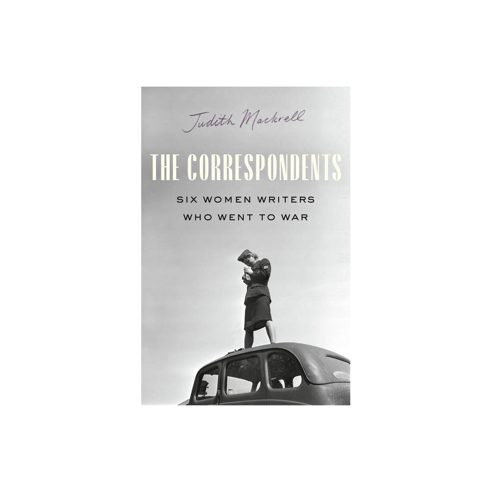 The Correspondents By Judith Mackrell Hardcover