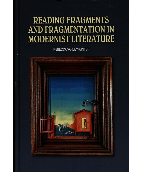 Reading Fragments and Fragmentation in Modernist Literature -  by Rebecca Varley-winter (Hardcover) - image 1 of 1