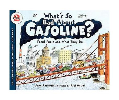 What's So Bad About Gasoline? : Fossil Fuels and What They Do (Paperback) (Anne F. Rockwell) - image 1 of 1