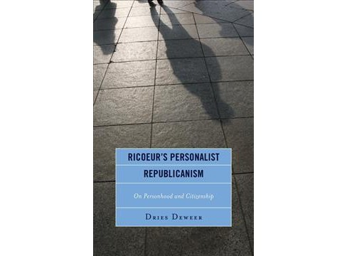 Ricoeur's Personalist Republicanism : Personhood and Citizenship -  by Dries Deweer (Hardcover) - image 1 of 1