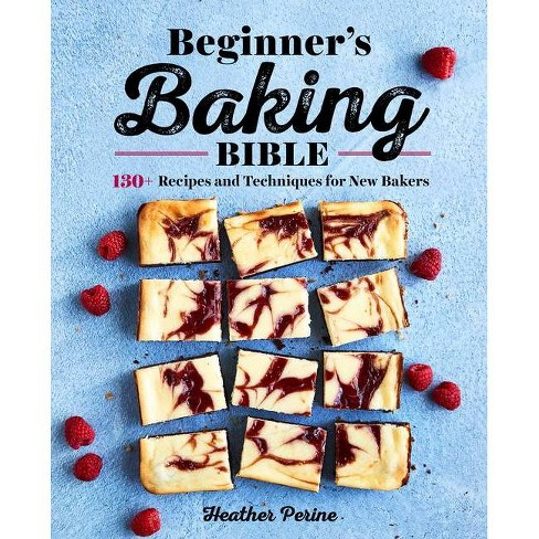 Beginner's Baking Bible - by  Heather Perine (Paperback) - image 1 of 1