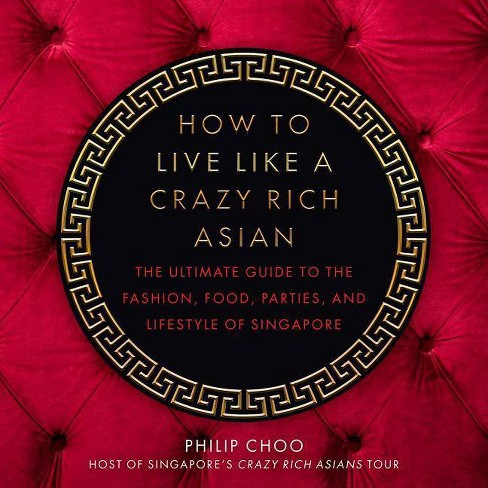 How to Live Like a Crazy Rich Asian - by Philip Choo (Hardcover) - image 1 of 1