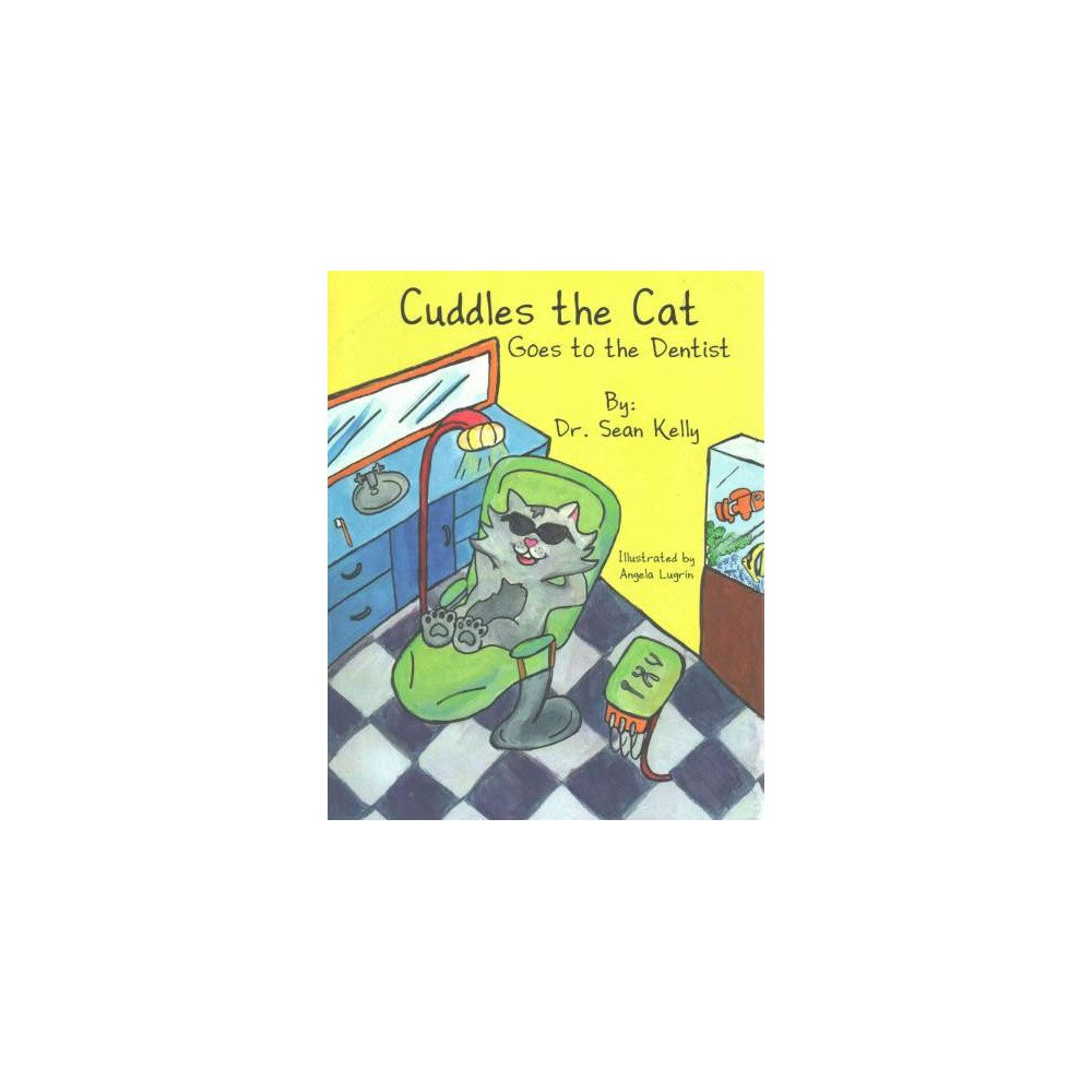 Cuddles the Cat Goes to the Dentist : A Dental Guide for Parents and Children (Paperback) (Sean Kelly)