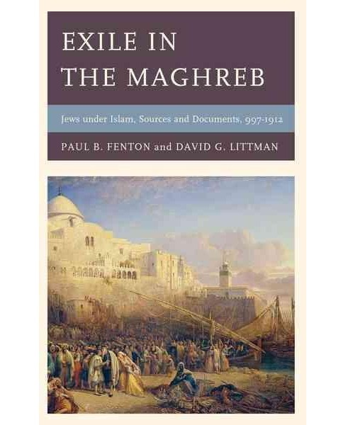 Exile in the Maghreb : Jews Under Islam: Sources and Documents, 997–1912 (Hardcover) (Paul B. - image 1 of 1