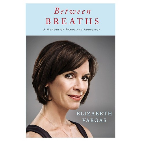 Between Breaths : A Memoir of Panic and Addiction (Hardcover) (Elizabeth Vargas) - image 1 of 1