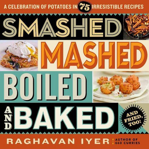 Smashed, Mashed, Boiled, and Baked--And Fried, Too! - by  Raghavan Iyer (Paperback) - image 1 of 1