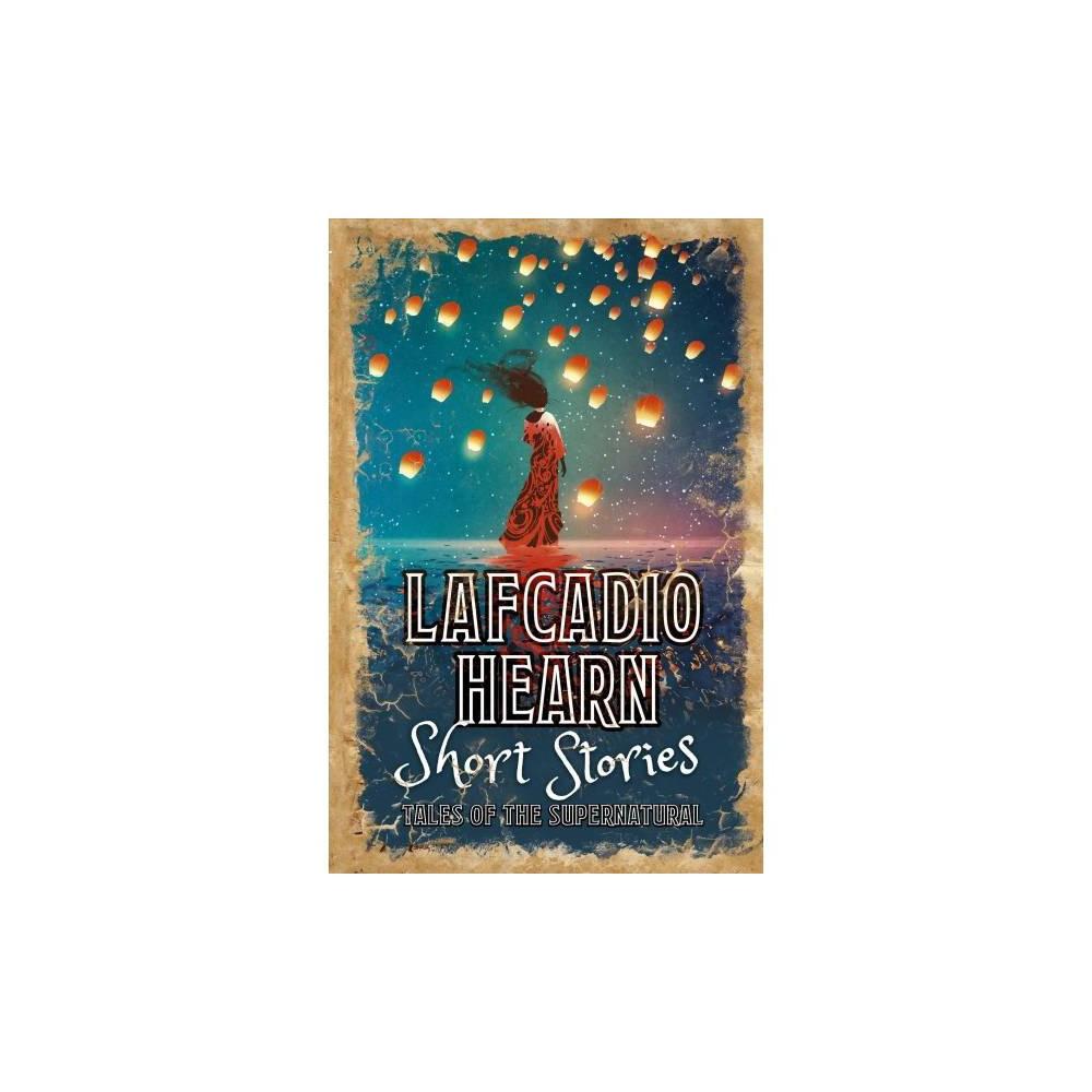 Lafcadio Hearn Short Stories - (Hardcover)