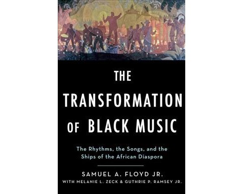 Transformation of Black Music : The Rhythms, the Songs, and the Ships of the African Diaspora - image 1 of 1