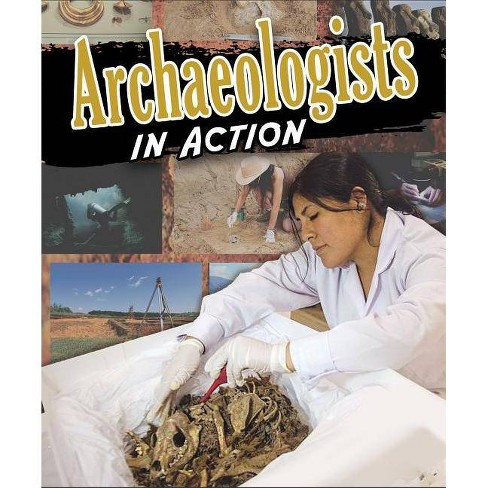 Archaeologists in Action - (Scientists in Action) by  Megan Kopp (Hardcover) - image 1 of 1