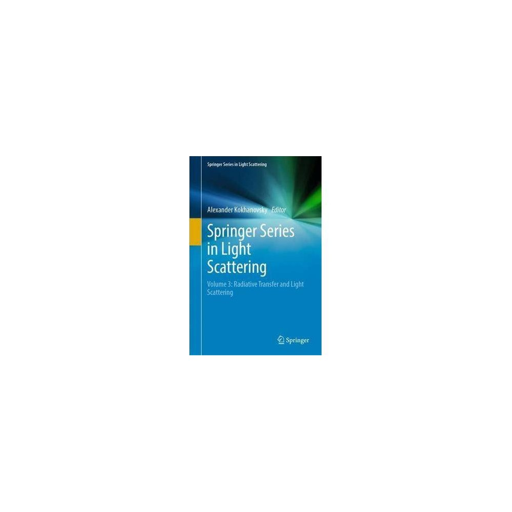 Springer Series in Light Scattering : Radiative Transfer and Light Scattering - (Hardcover)