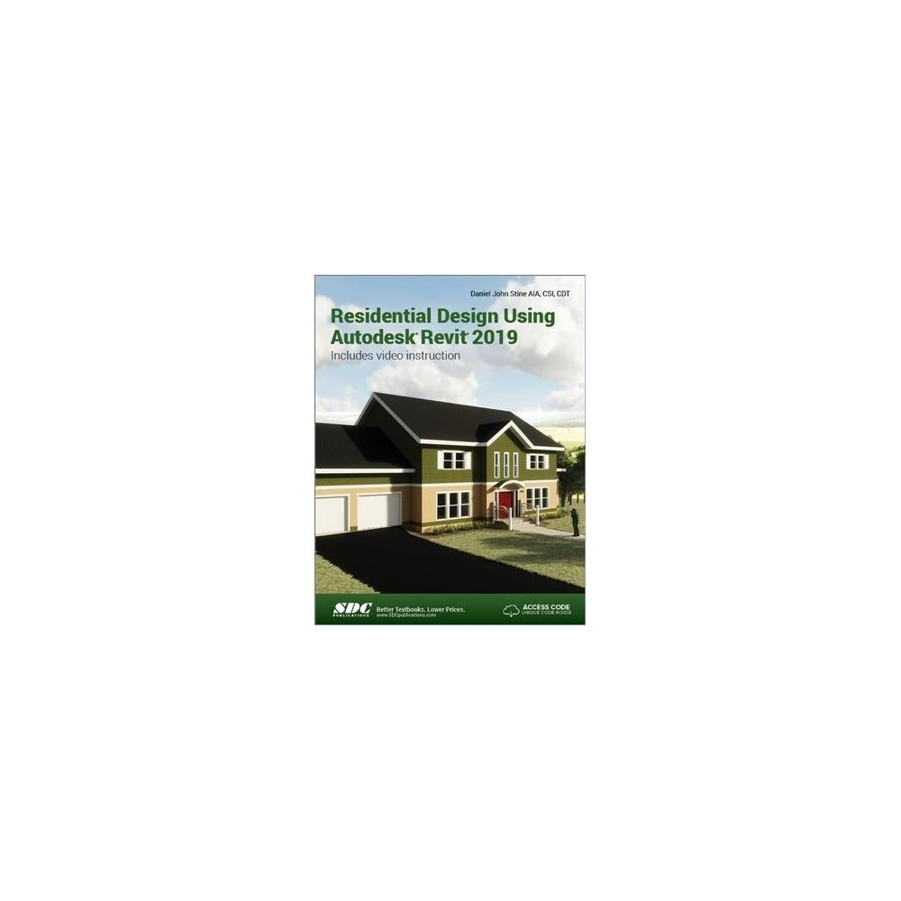 Residential Design Using Autodesk Revit 2019 - by Daniel John Stine (Paperback)