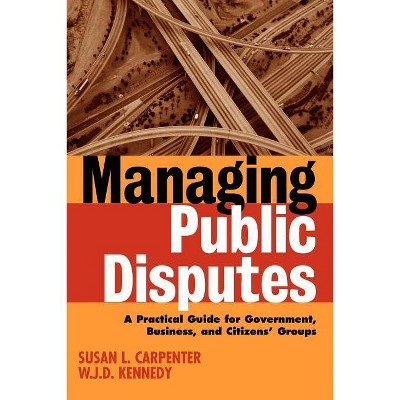 Managing Public Disputes - 2nd Edition by  W J D Kennedy & Susan L Carpenter (Paperback)