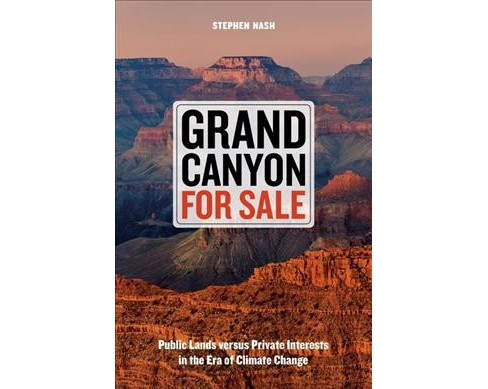 Grand Canyon for Sale : Public Lands versus Private Interests in the Era of Climate Change - (Hardcover) - image 1 of 1