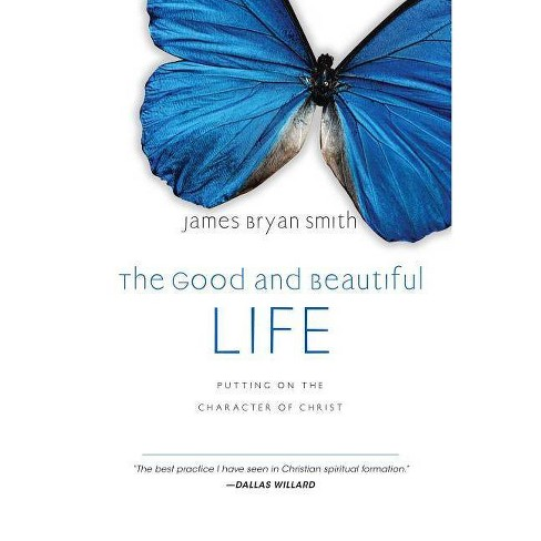 The Good and Beautiful Life - (Apprentice (IVP Books)) by  James Bryan Smith (Hardcover) - image 1 of 1