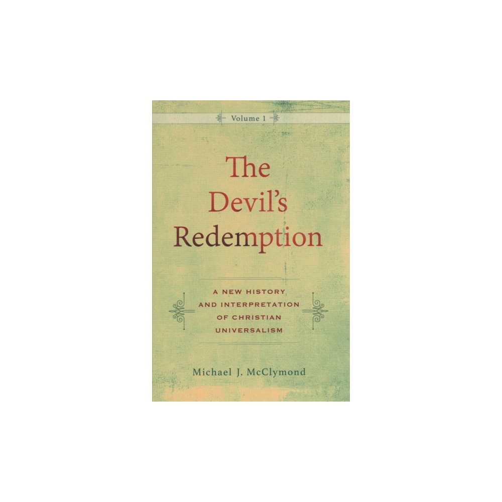 Devil's Redemption : A New History and Interpretation of Christian Universalism - (Hardcover)
