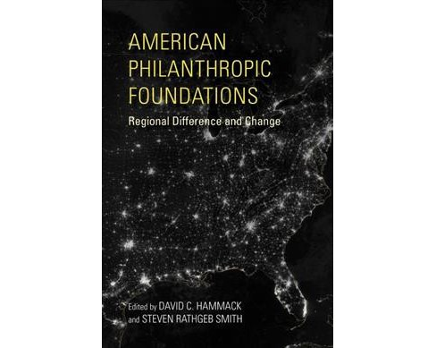 American Philanthropic Foundations : Regional Difference and Change -  (Paperback) - image 1 of 1