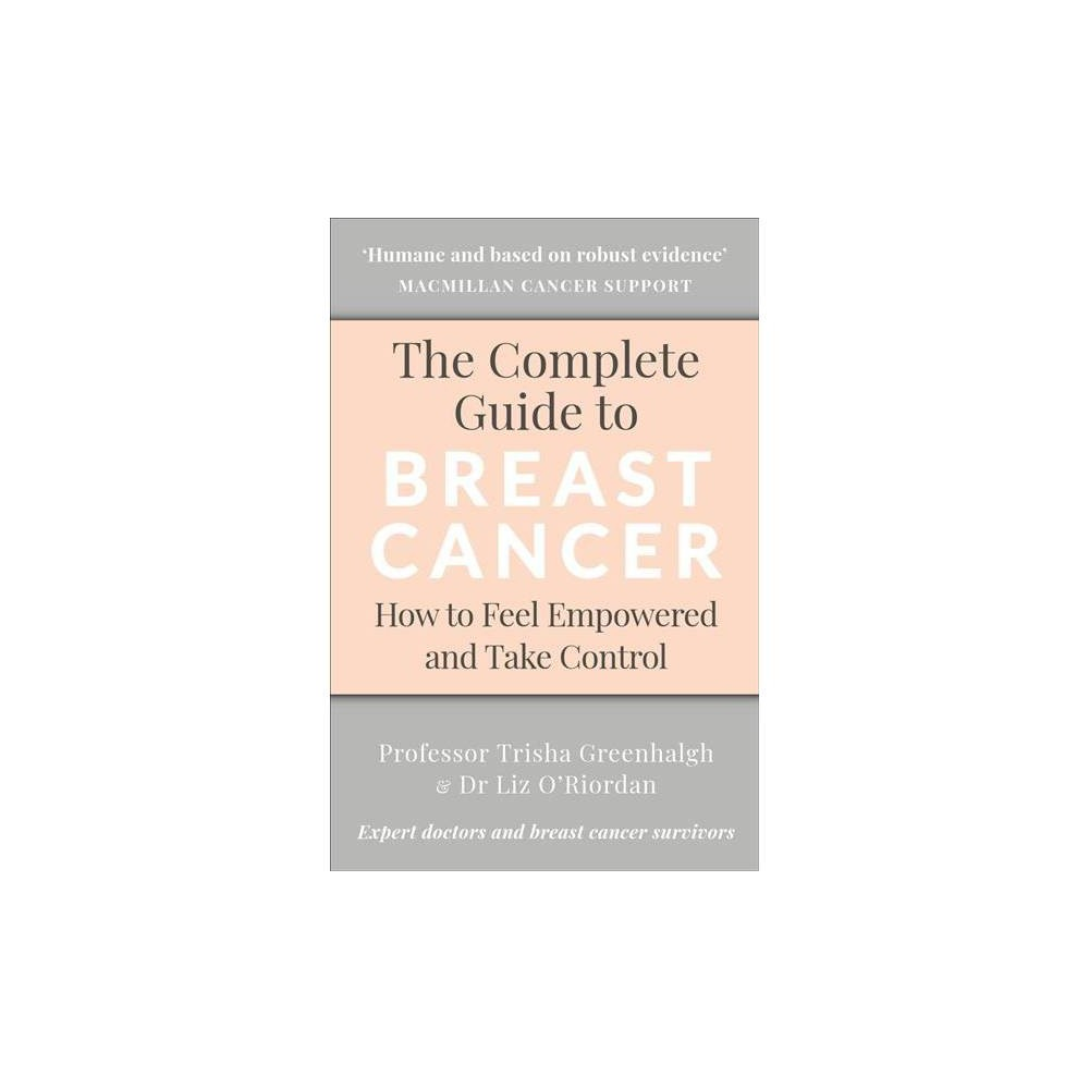 Complete Guide to Breast Cancer : How to Feel Empowered and Take Control - (Paperback)