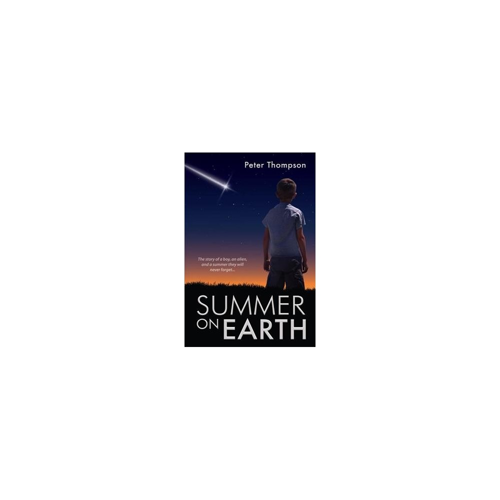 Summer on Earth - by Peter Thompson (Hardcover)