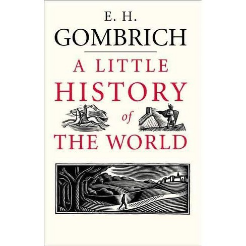 A Little History of the World - (Little Histories) by  E H Gombrich (Hardcover) - image 1 of 1
