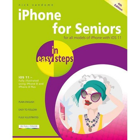 IPhone for Seniors in Easy Steps - (In Easy Steps) 4 Edition by  Nick Vandome (Paperback) - image 1 of 1