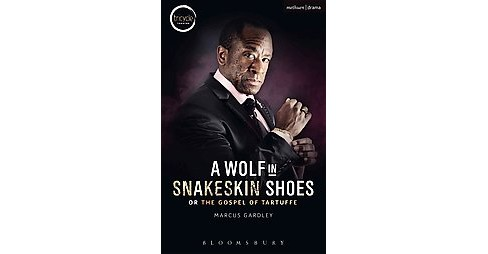 Wolf in Snakeskin Shoes : Or; the Gospel of Tartuffe (Paperback) (Marcus Gardley) - image 1 of 1