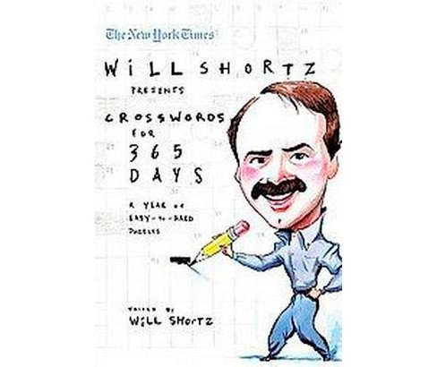 New York Times Will Shortz Presents Crosswords for 365 Days : A Year of Easy to Hard Puzzles (Paperback) - image 1 of 1