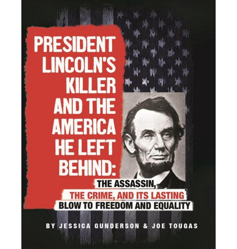 President Lincoln's Killer and the America He Left Behind : The Assassin, the Crime, and Its Lasting - image 1 of 1