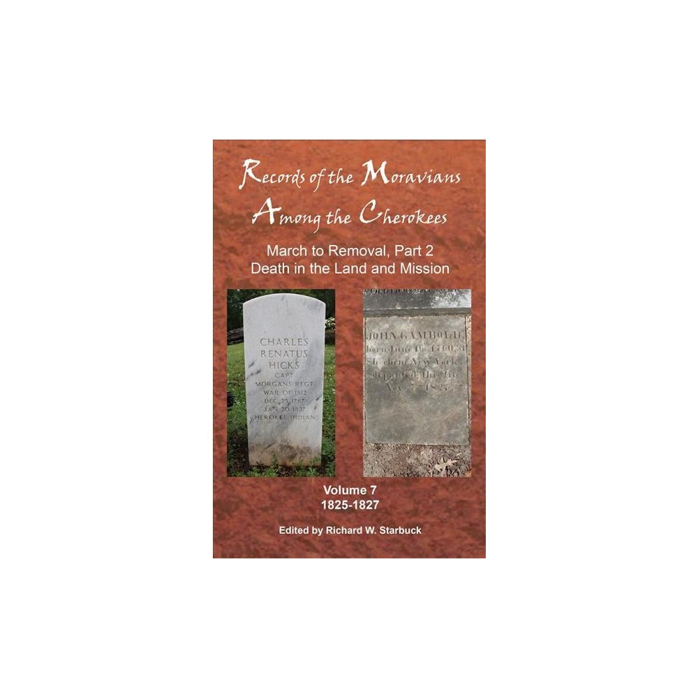 Records of the Moravians Among the Cherokees : March to Removal: Death in the Land and Mission,