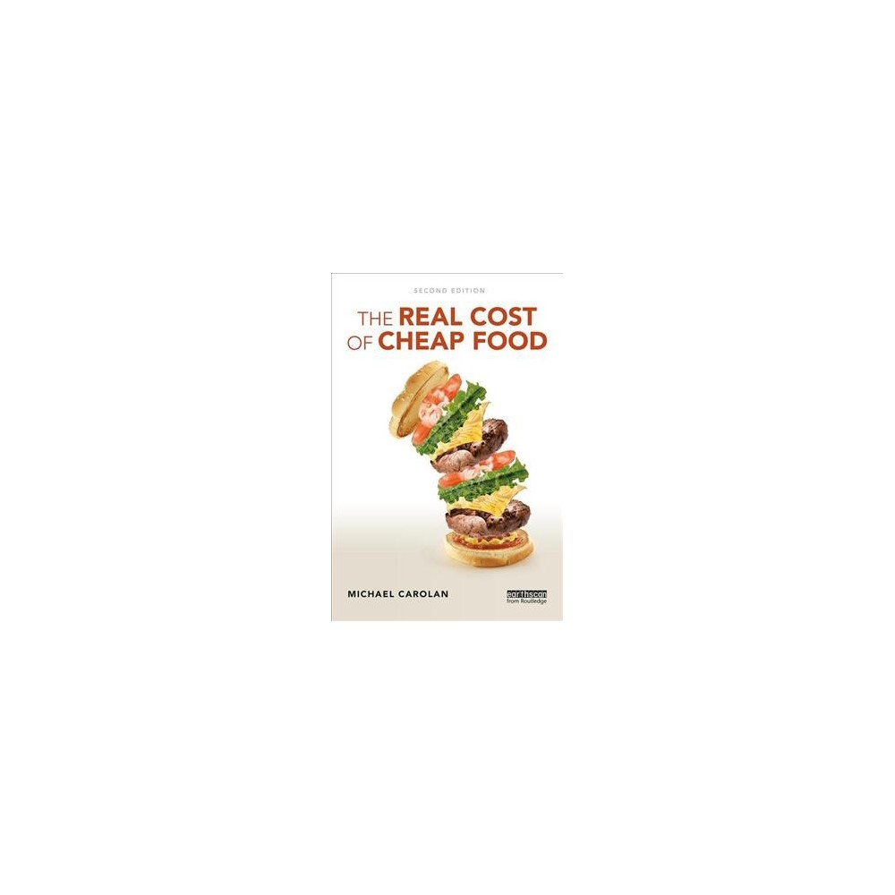 Real Cost of Cheap Food - by Michael Carolan (Paperback)