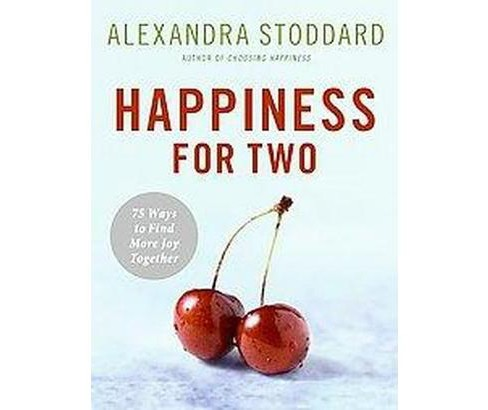 Happiness for Two : 75 Secrets for Finding More Joy Together (Hardcover) (Alexandra Stoddard) - image 1 of 1