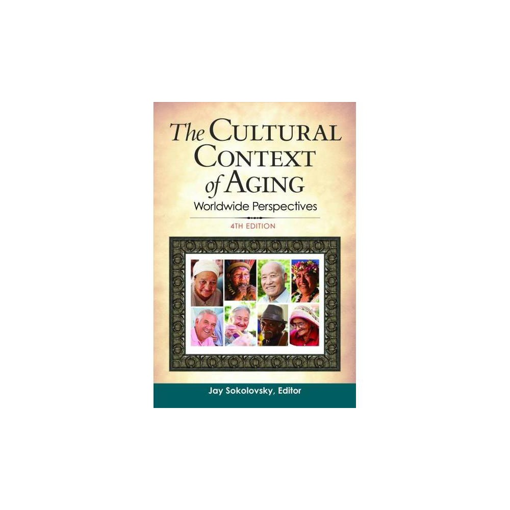 The Cultural Context of Aging - 4 by Jay Sokolovsky (Hardcover)