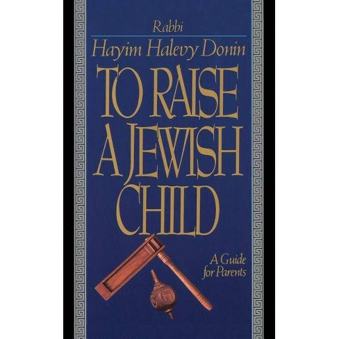To Raise a Jewish Child - by  Hayim Halevy Donin (Paperback) - image 1 of 1