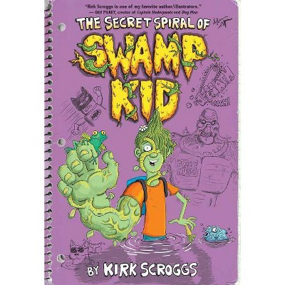The Secret Spiral of Swamp Kid - by  Kirk Scroggs (Paperback)