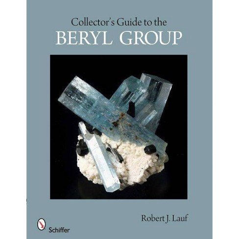 Collector's Guide to the Beryl Group - (Schiffer Earth Science Monographs) by  Robert J Lauf (Paperback) - image 1 of 1