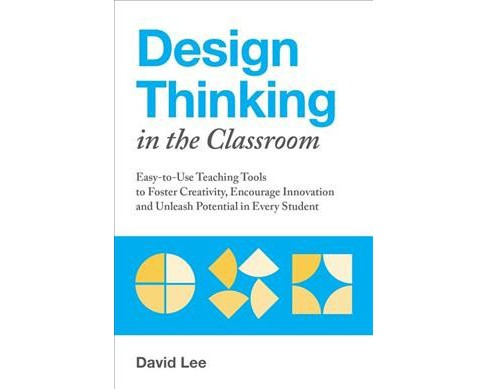Design Thinking in the Classroom : Easy-to-Use Teaching Tools to Foster Creativity, Encourage - image 1 of 1