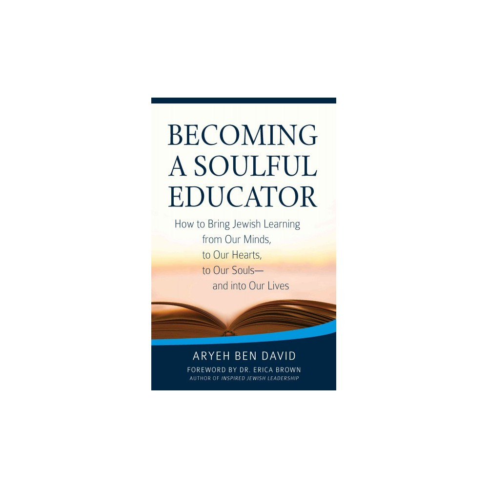 Becoming a Soulful Educator : How to Bring Jewish Learning from Our Minds, to Our Hearts, to Our Souls