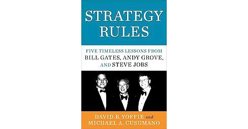 Strategy Rules : Five Timeless Lessons from Bill Gates, Andy Grove, and Steve Jobs (Hardcover) (David B. - image 1 of 1