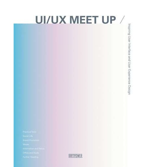 Ui/Ux Meet Up : Inspiring User Interface and User Experience Design (Hardcover) (Xia Jiajia) - image 1 of 1