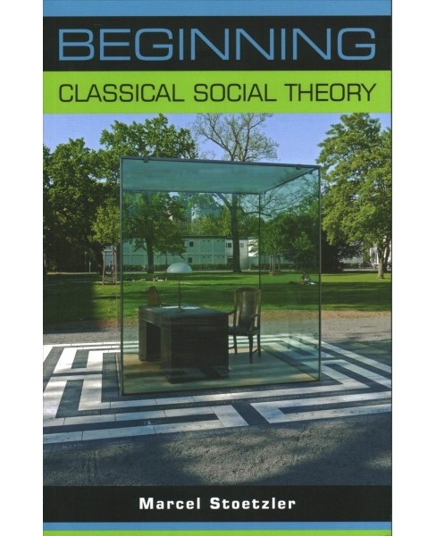 Beginning classical social theory (Paperback) (Marcel Stoetzler) - image 1 of 1