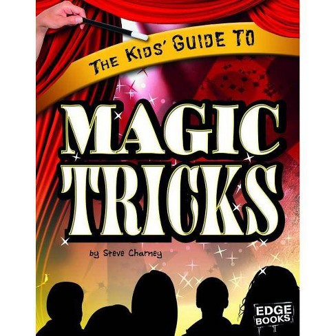The Kids' Guide to Magic Tricks - (Edge Books: Kids' Guides (Library)) by  Steven Joseph Charney - image 1 of 1