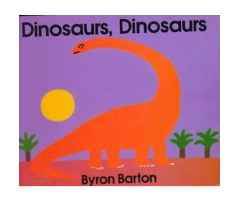 Dinosaurs, Dinosaurs/Board Book (Hardcover) (Byron Barton) - image 1 of 1