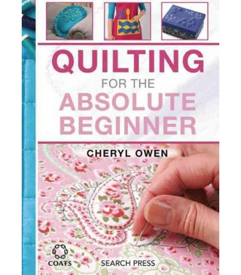 Quilting for the Absolute Beginner (Hardcover) (Cheryl Owen) - image 1 of 1