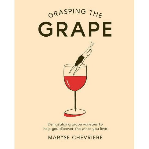 Grasping the Grape - by  Maryse Chevriere (Hardcover) - image 1 of 1