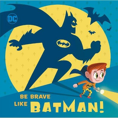 Be Brave Like Batman! (DC Super Friends) - by  Laura Hitchcock (Hardcover)
