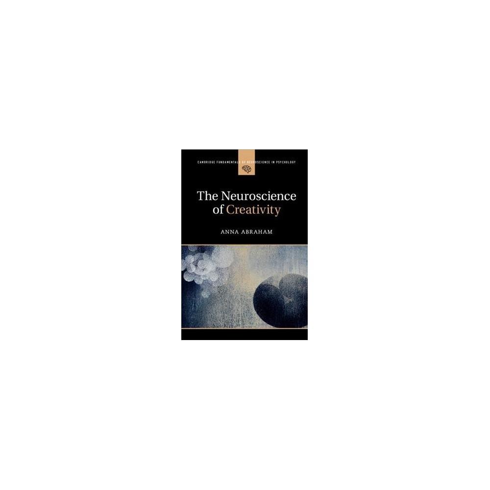 Neuroscience of Creativity - by Anna Abraham (Paperback)
