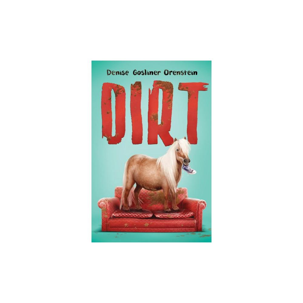 Dirt - by Denise Gosliner Orenstein (Hardcover)